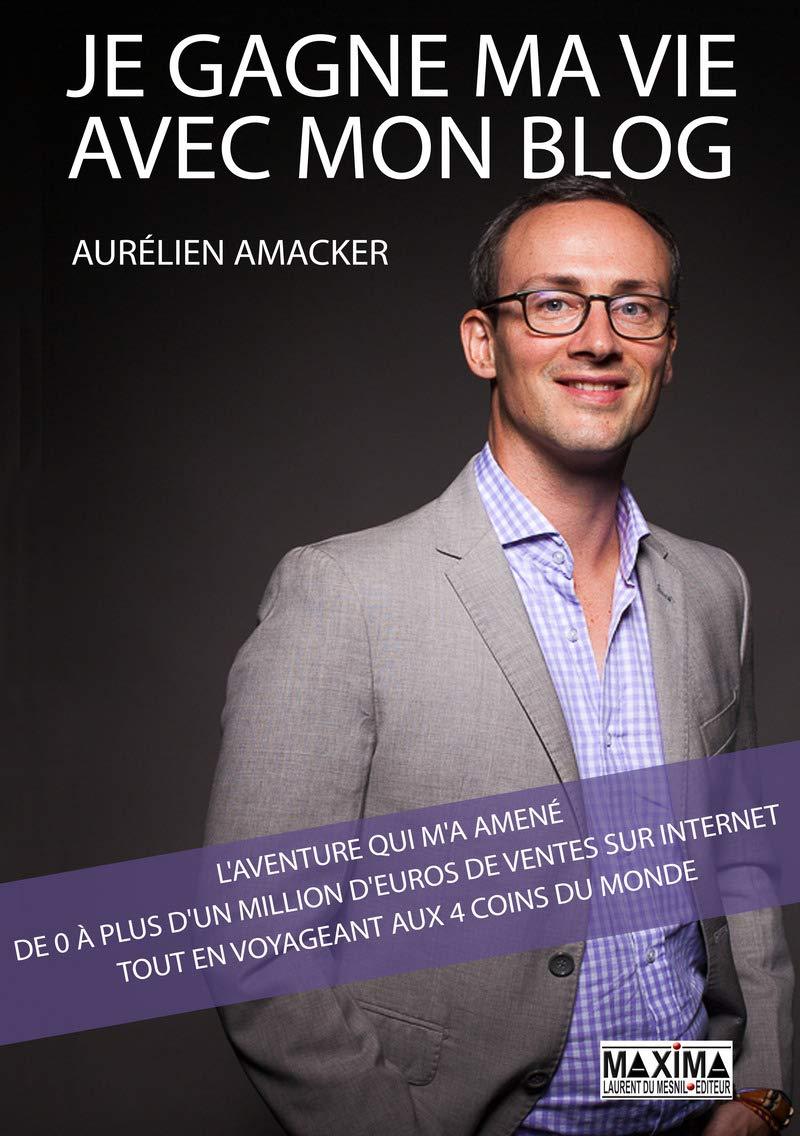 Acheter le livre Je Gagne Ma Vie Avec Mon Blog par Aurélien Amacker